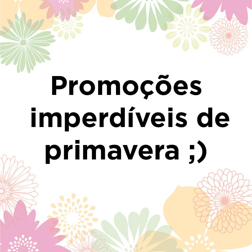 Promoções Imperdíveis de Primavera - Qualiotica bd1a0a3218